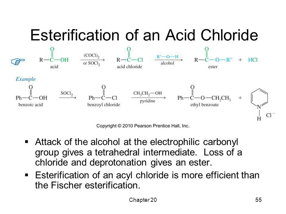 Chapter 2055 Esterification of an Acid Chloride  Attack of the alcohol at the electrophilic carbonyl group gives a tetrahedral intermediate. Loss of
