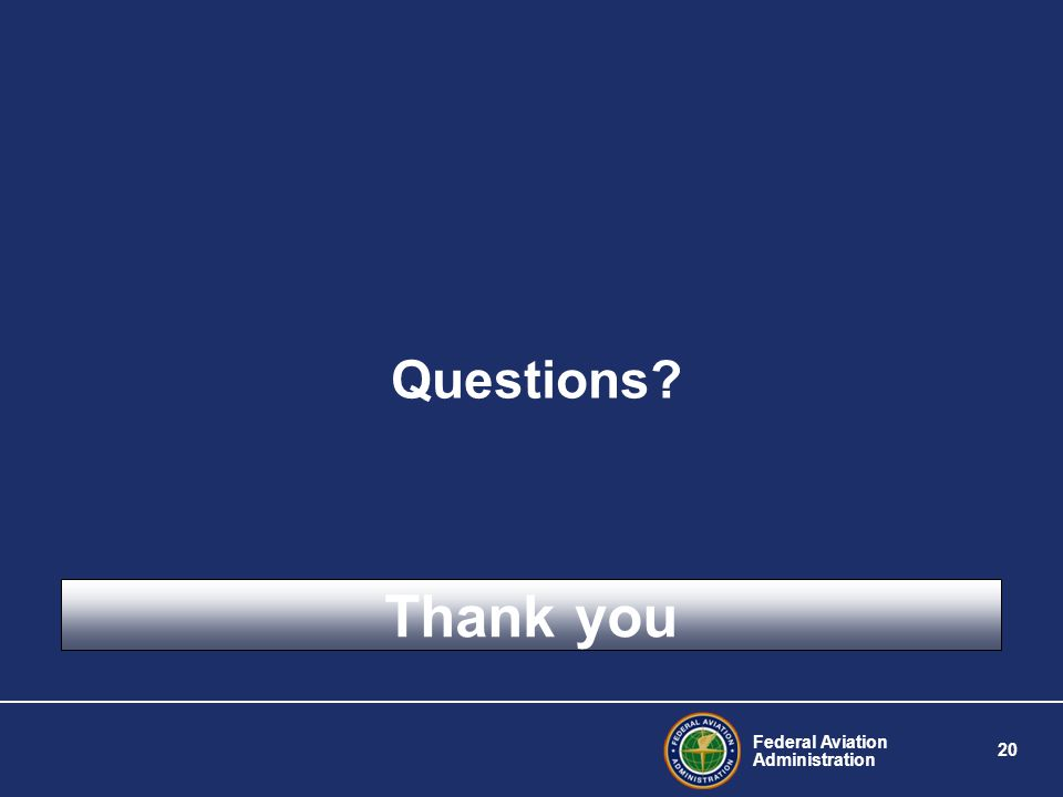 Federal Aviation Administration 20 Thank you Questions