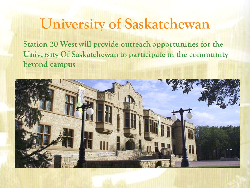 University of Saskatchewan Station 20 West will provide outreach opportunities for the University Of Saskatchewan to participate in the community beyond campus
