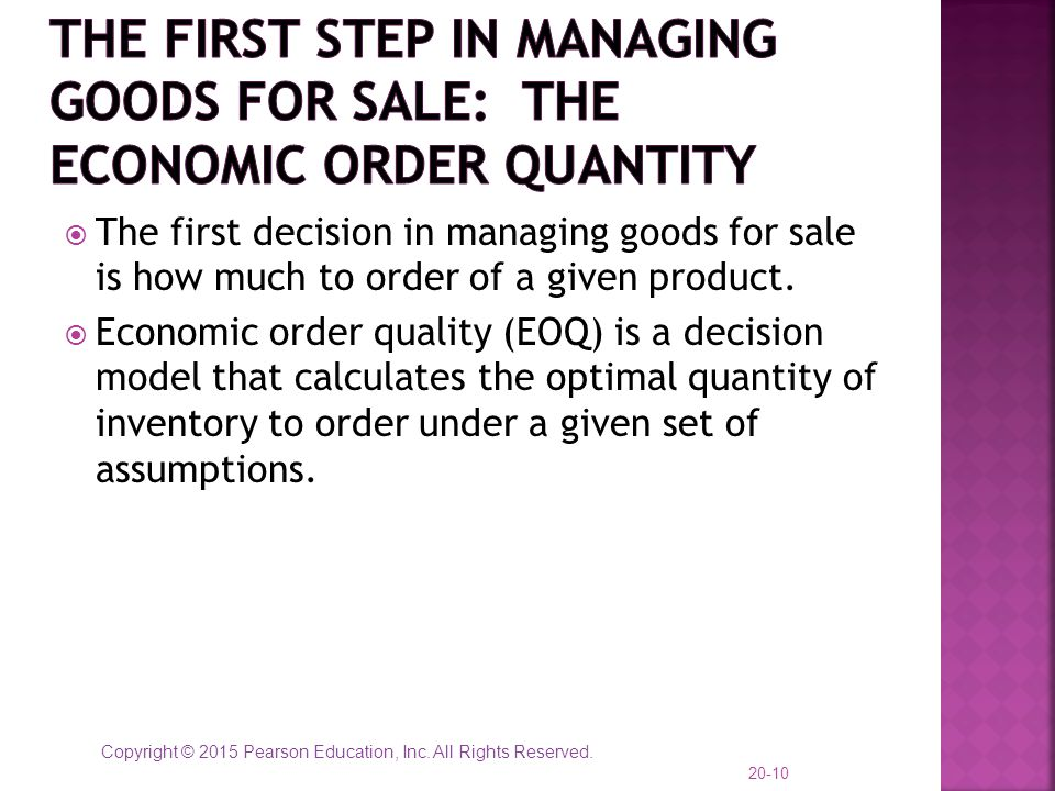 Copyright © 2015 Pearson Education, Inc. All Rights Reserved.  The first decision in managing goods for sale is how much to order of a given product.