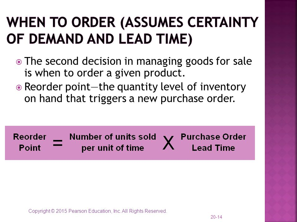 Copyright © 2015 Pearson Education, Inc. All Rights Reserved.  The second decision in managing goods for sale is when to order a given product.  Reo