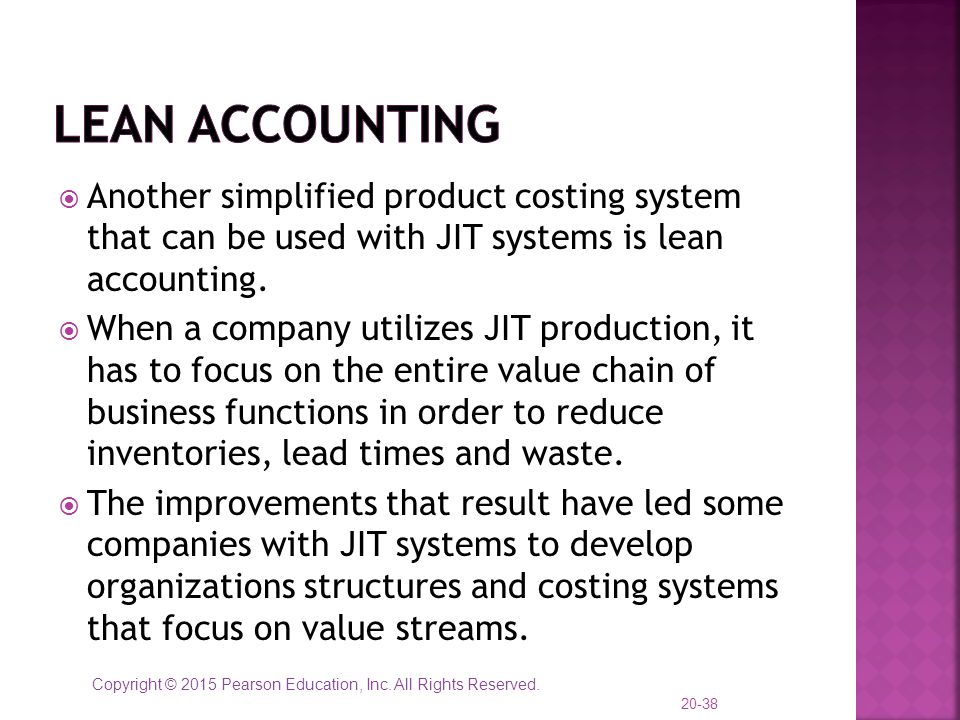 Copyright © 2015 Pearson Education, Inc. All Rights Reserved.  Another simplified product costing system that can be used with JIT systems is lean ac