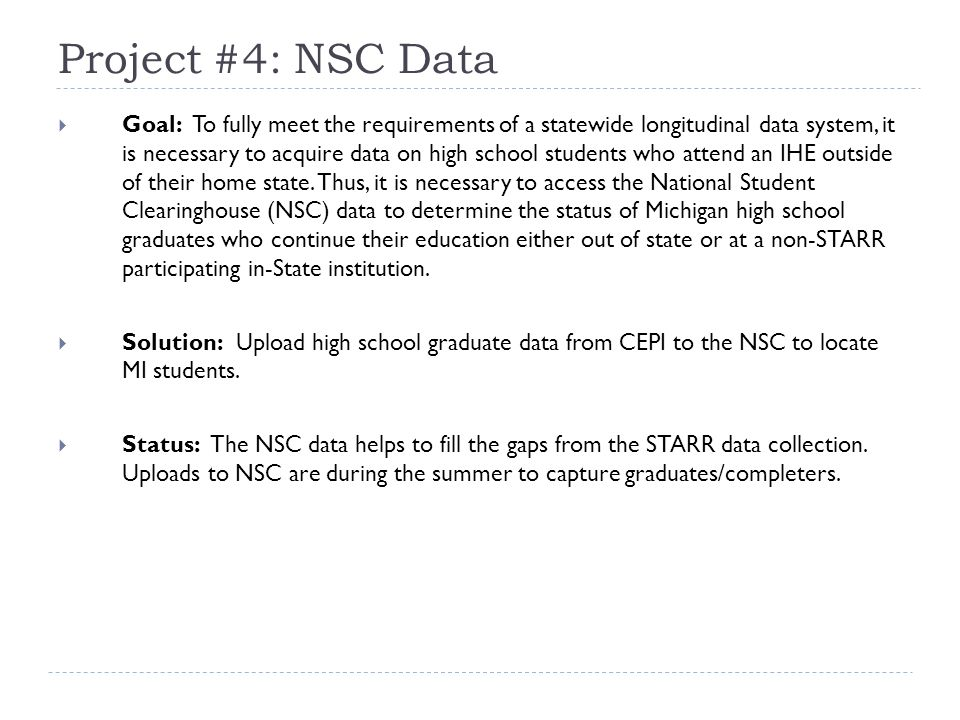 Project #4: NSC Data  Goal: To fully meet the requirements of a statewide longitudinal data system, it is necessary to acquire data on high school students who attend an IHE outside of their home state.