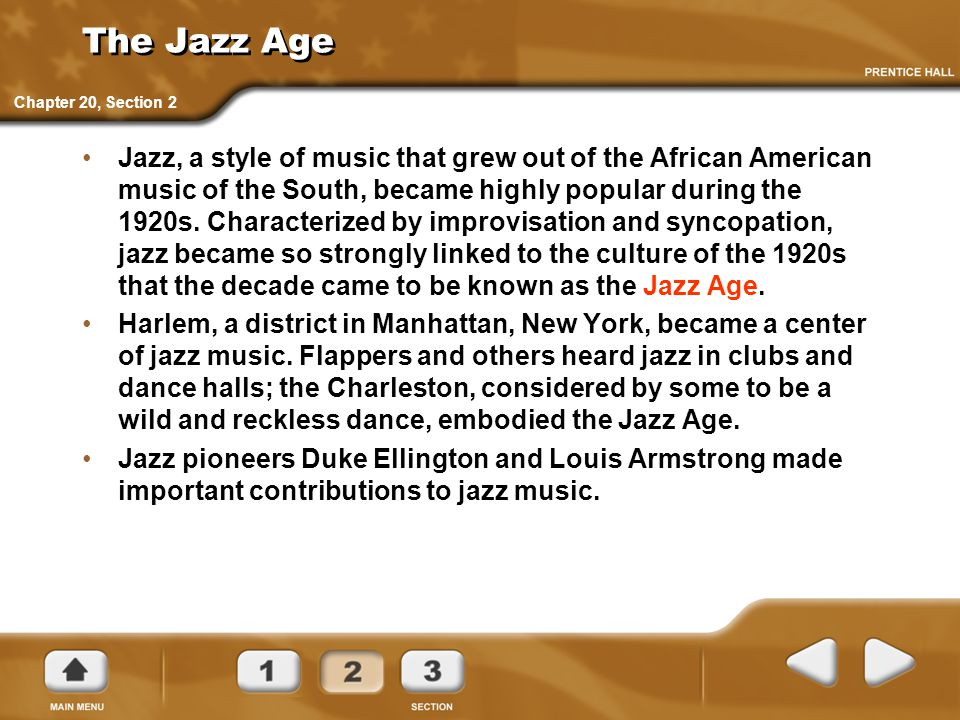 The Jazz Age Jazz, a style of music that grew out of the African American music of the South, became highly popular during the 1920s. Characterized by