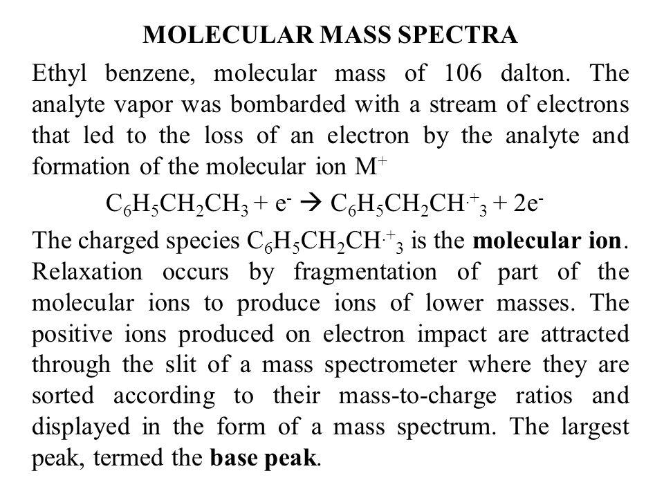 MOLECULAR MASS SPECTRA Ethyl benzene, molecular mass of 106 dalton.