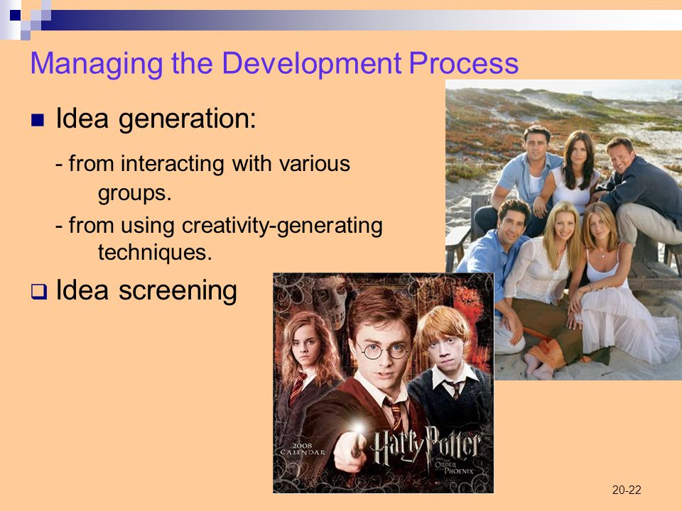 20-22 Managing the Development Process Idea generation: - from interacting with various groups.