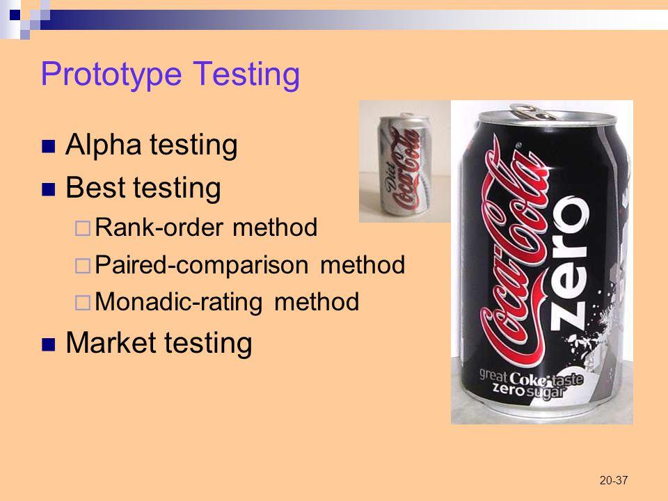 20-37 Prototype Testing Alpha testing Best testing  Rank-order method  Paired-comparison method  Monadic-rating method Market testing