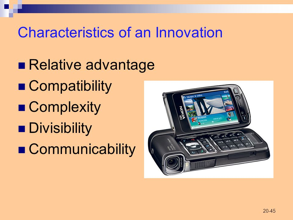 20-45 Characteristics of an Innovation Relative advantage Compatibility Complexity Divisibility Communicability