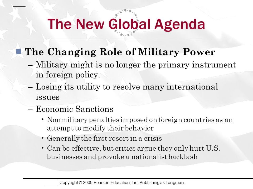 Copyright © 2009 Pearson Education, Inc. Publishing as Longman. The New Global Agenda The Changing Role of Military Power –Military might is no longer