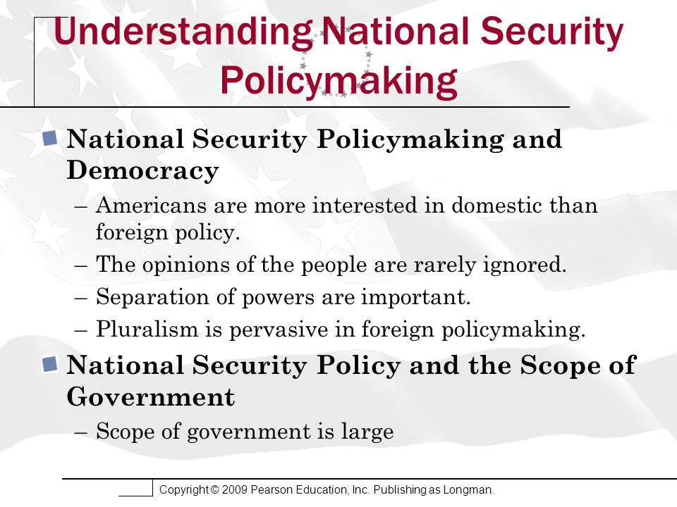 Copyright © 2009 Pearson Education, Inc. Publishing as Longman. Understanding National Security Policymaking National Security Policymaking and Democr