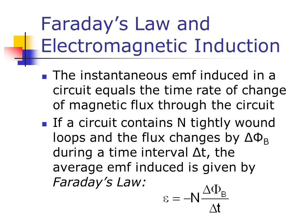Faraday's Law and Electromagnetic Induction The instantaneous emf induced in a circuit equals the time rate of change of magnetic flux through the cir