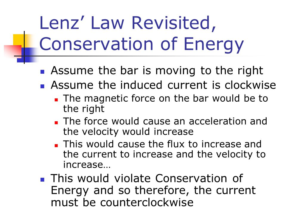 Lenz' Law Revisited, Conservation of Energy Assume the bar is moving to the right Assume the induced current is clockwise The magnetic force on the ba