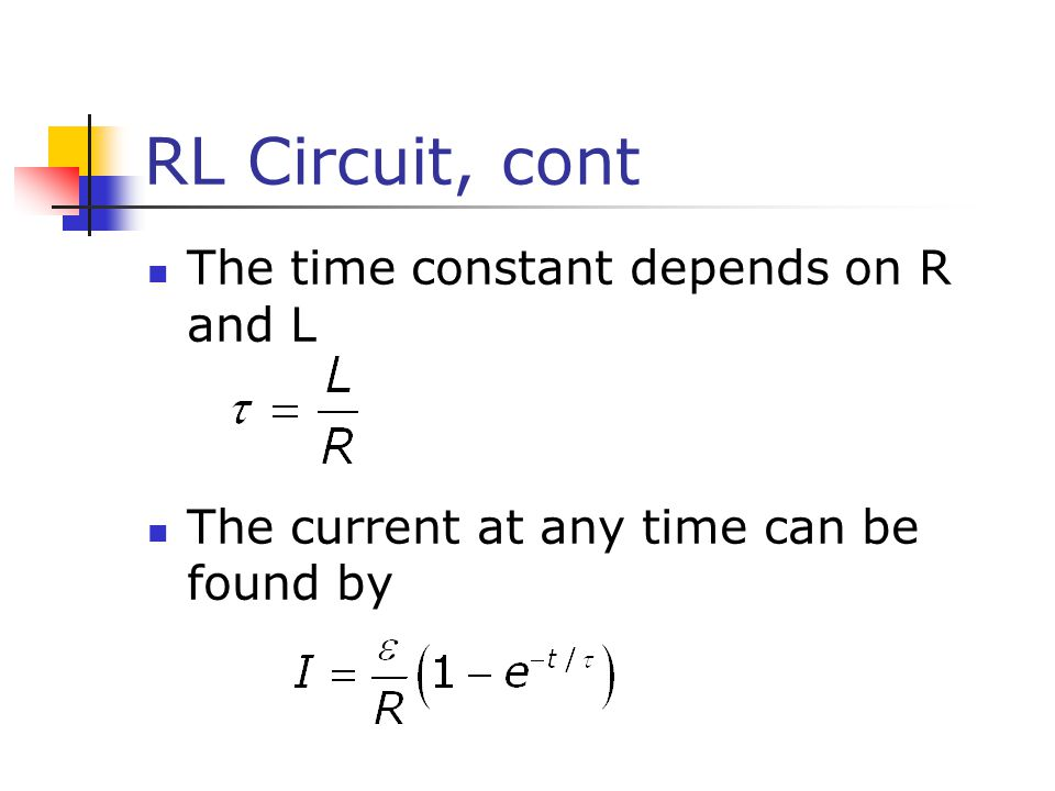 RL Circuit, cont The time constant depends on R and L The current at any time can be found by