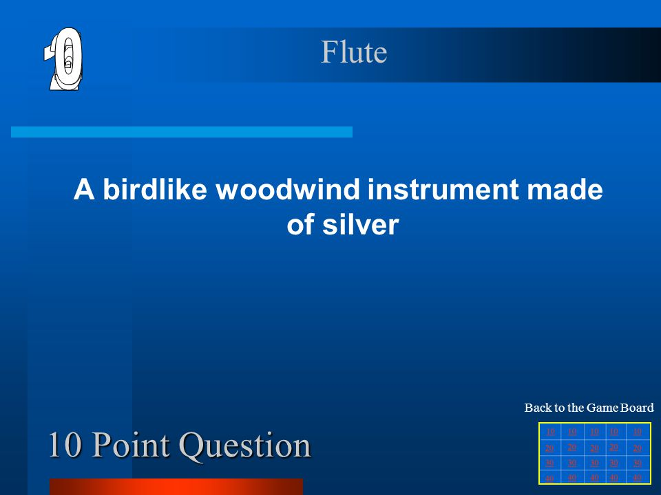 Final Jeopardy Question WOOD- WINDS STRINGSBRASSMaestro Shaken/ Struck 10 20 30 40