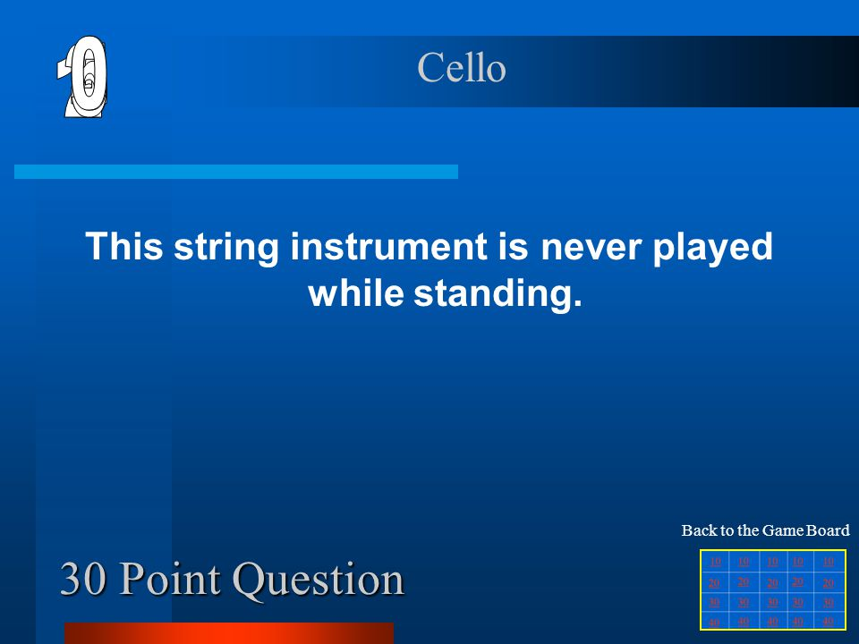 20 Point Question This instrument has 47 strings and 7 pedals. Harp Back to the Game Board