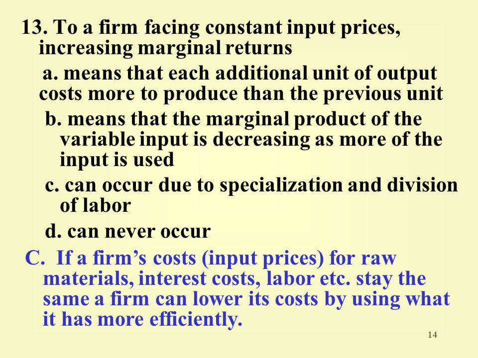 14 13.To a firm facing constant input prices, increasing marginal returns a.