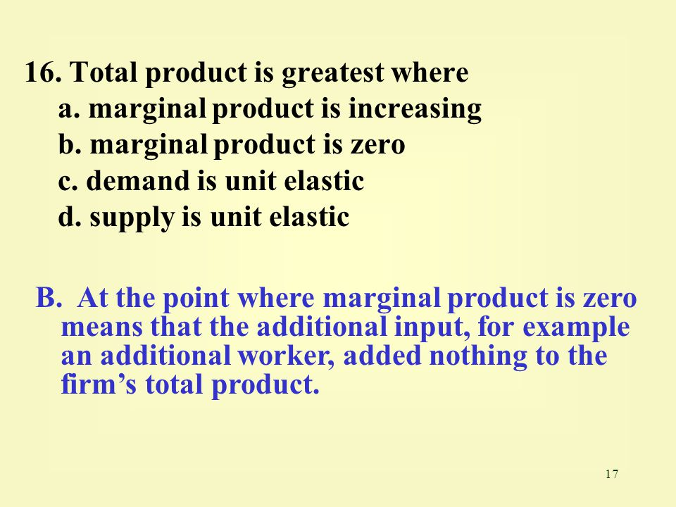 17 16.Total product is greatest where a. marginal product is increasing b.