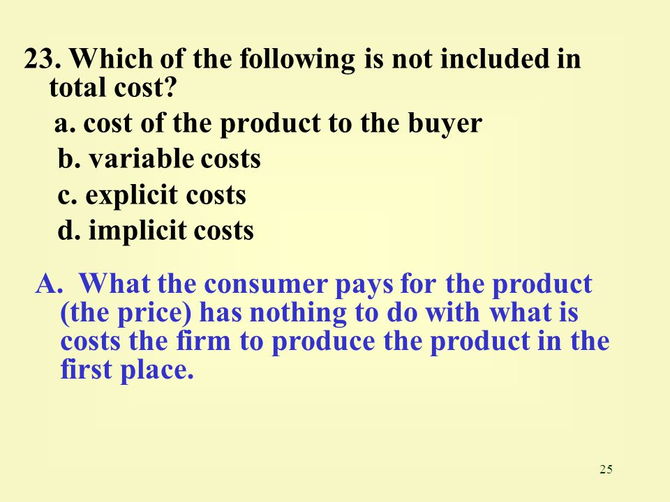 25 23.Which of the following is not included in total cost.