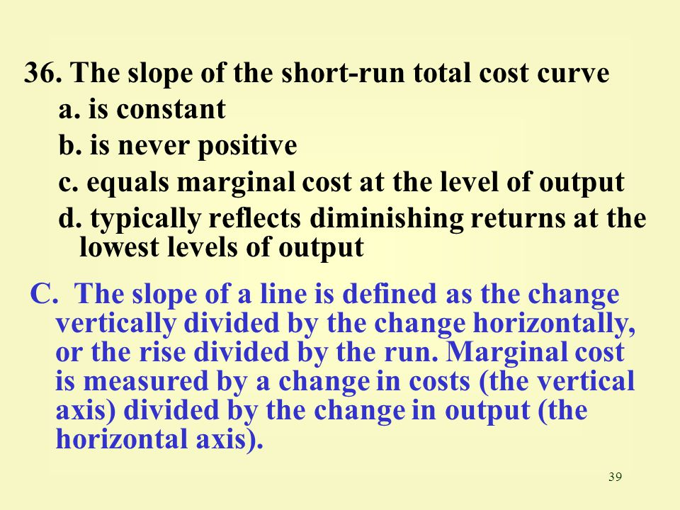 39 36.The slope of the short-run total cost curve a.