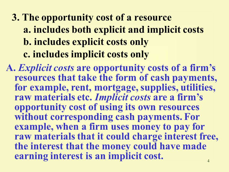 4 3.The opportunity cost of a resource a. includes both explicit and implicit costs b.