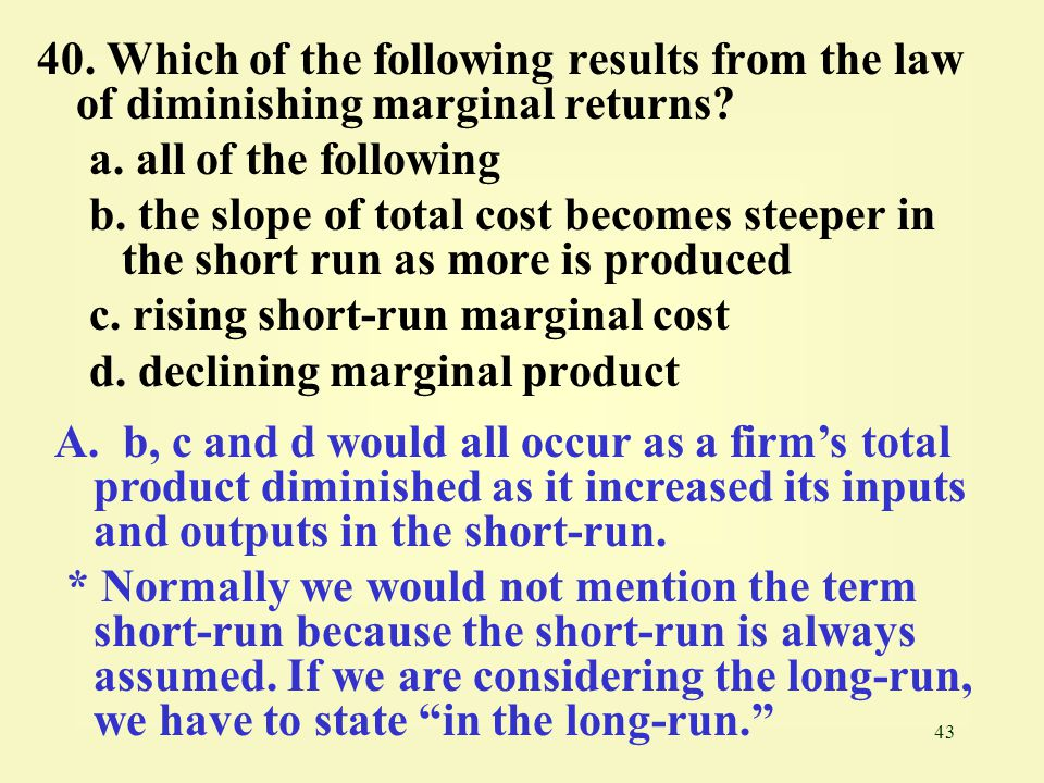 43 40.Which of the following results from the law of diminishing marginal returns.