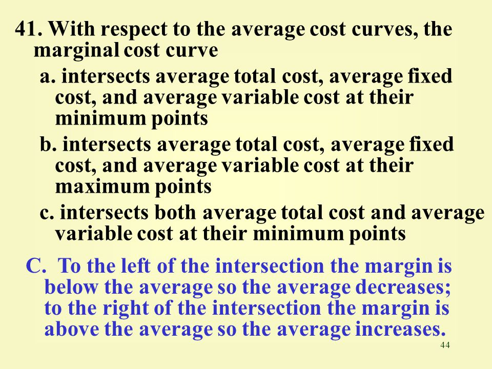 44 41.With respect to the average cost curves, the marginal cost curve a.
