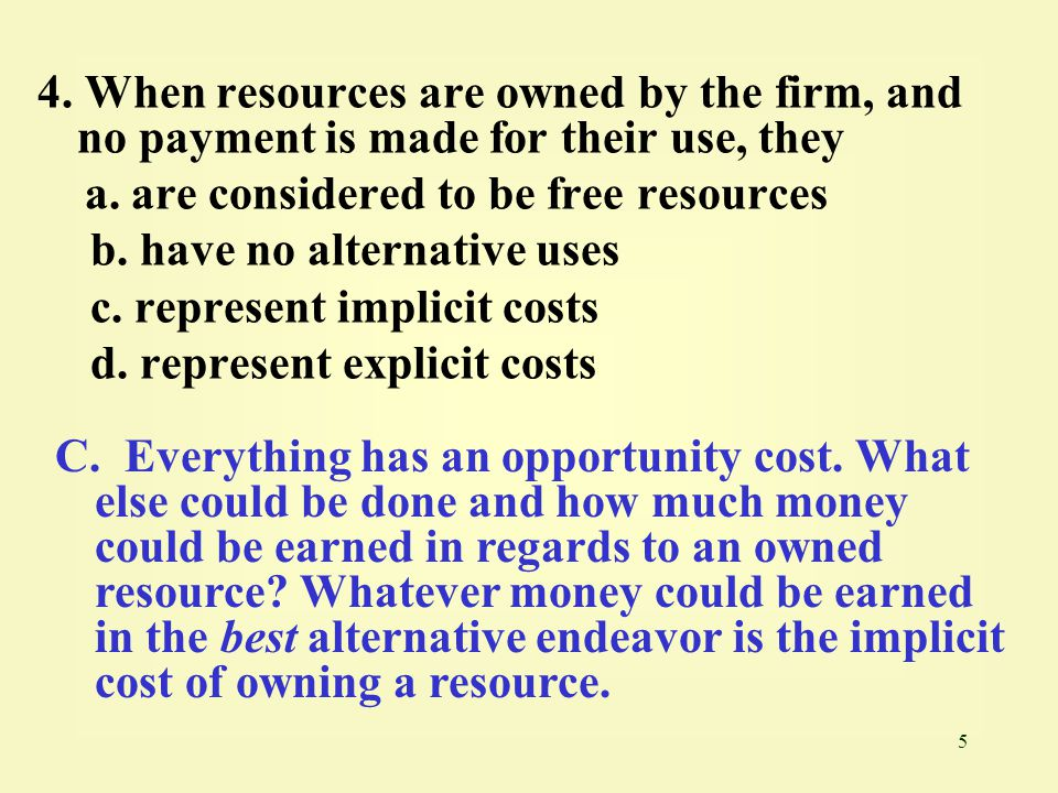 5 4.When resources are owned by the firm, and no payment is made for their use, they a.