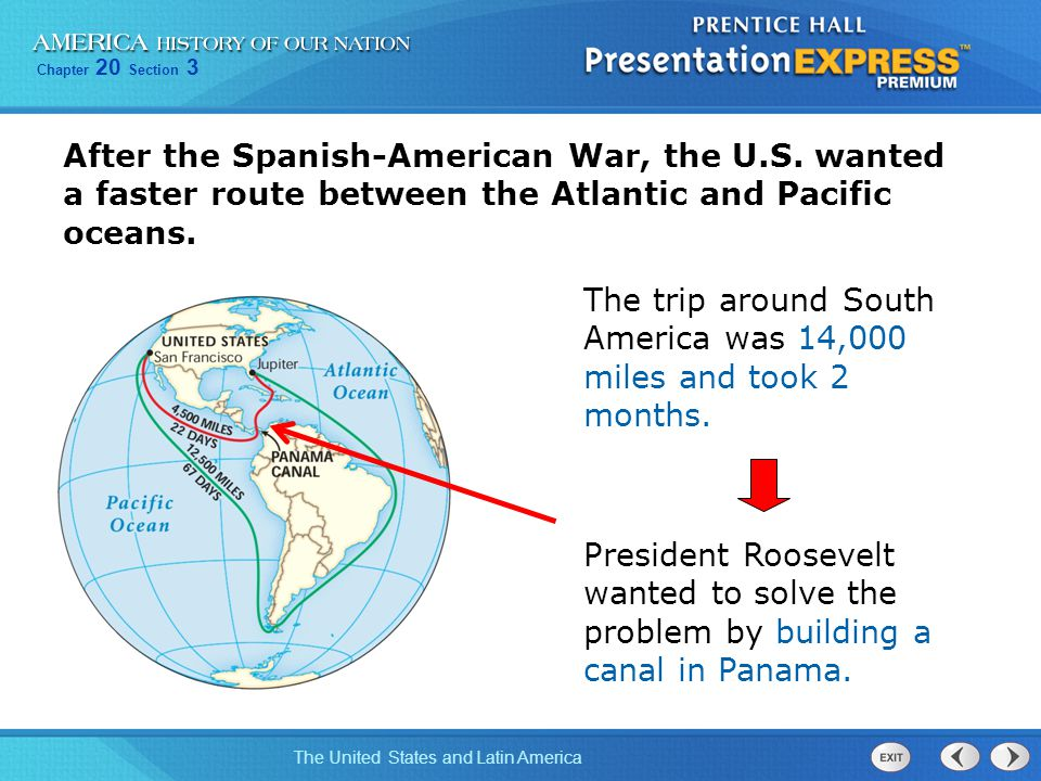 Chapter 20 Section 3 The United States and Latin America After the Spanish-American War, the U.S. wanted a faster route between the Atlantic and Pacif