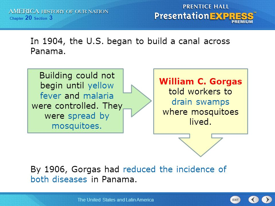 Chapter 20 Section 3 The United States and Latin America In 1904, the U.S. began to build a canal across Panama. By 1906, Gorgas had reduced the incid