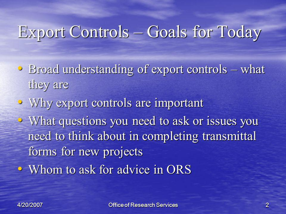 4/20/2007Office of Research Services3 Export Controls – What.