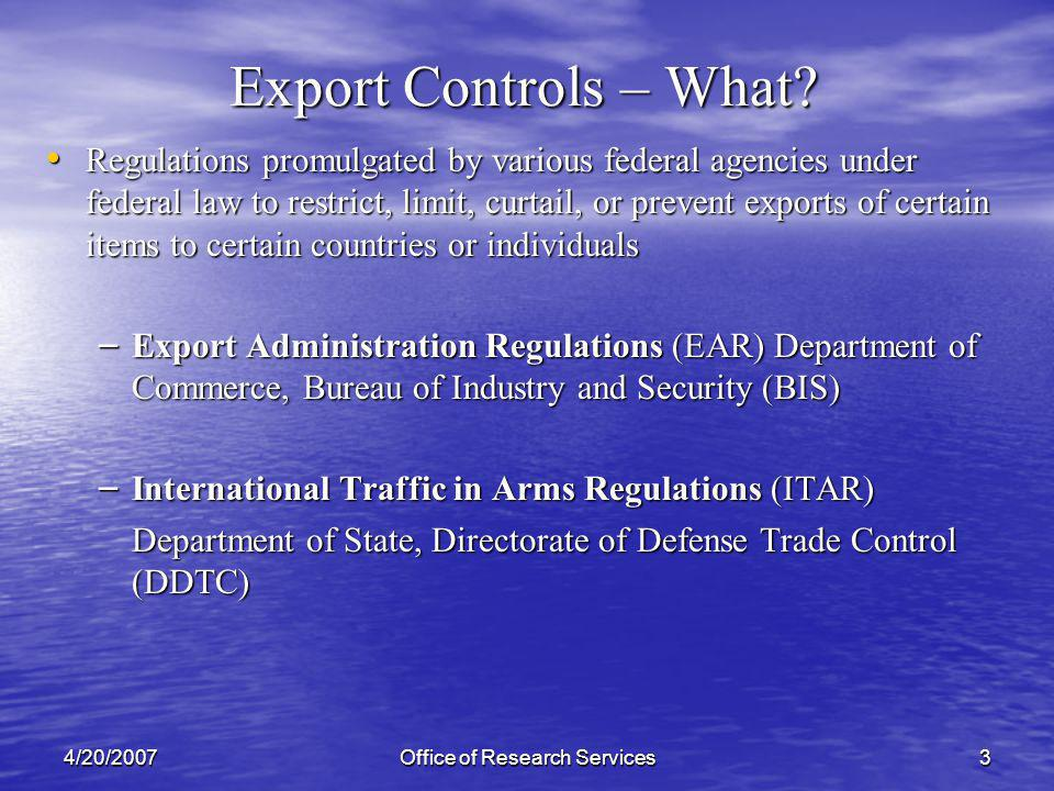 4/20/2007Office of Research Services4 Export Controls –Other Departments and Agencies U.S.