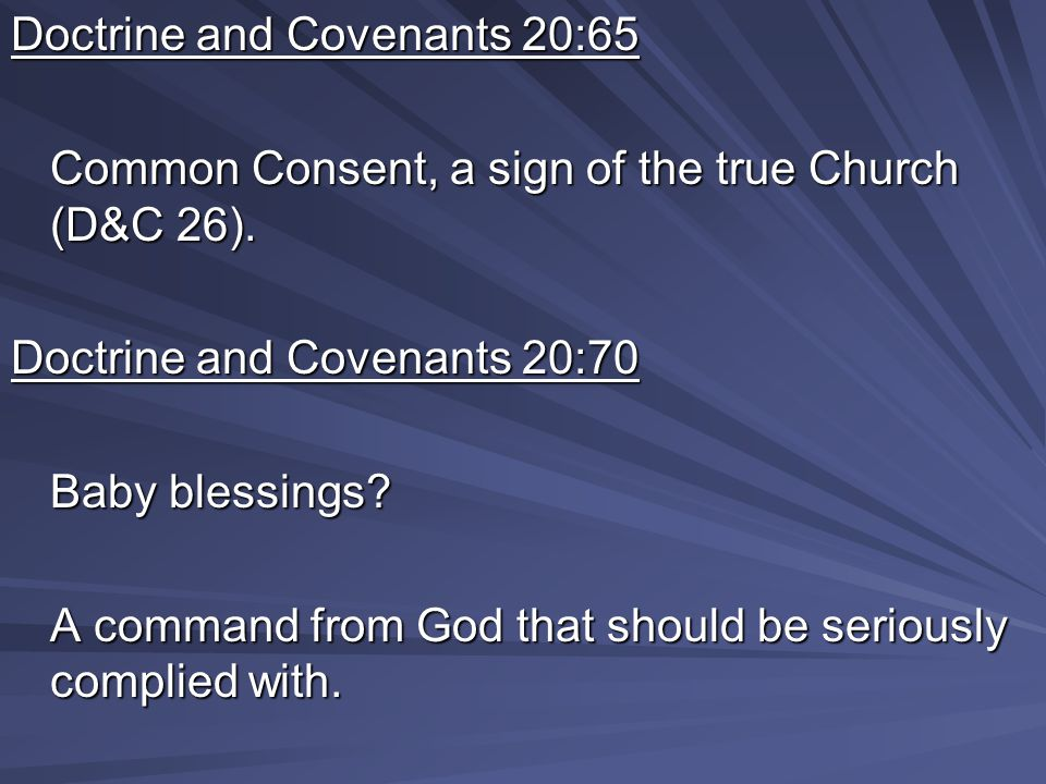 Doctrine and Covenants 20:65 Common Consent, a sign of the true Church (D&C 26).