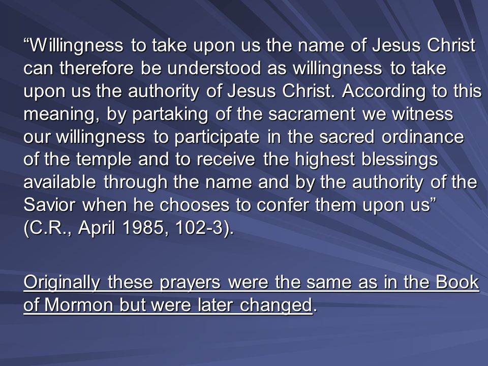 Willingness to take upon us the name of Jesus Christ can therefore be understood as willingness to take upon us the authority of Jesus Christ.
