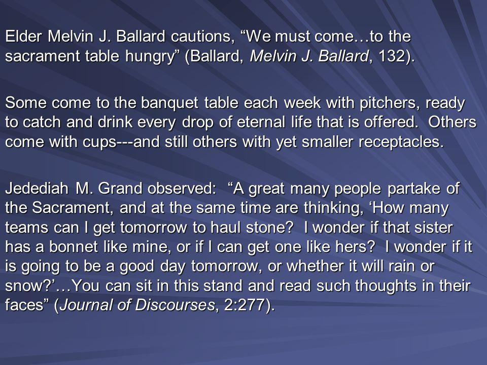 Elder Melvin J. Ballard cautions, We must come…to the sacrament table hungry (Ballard, Melvin J.