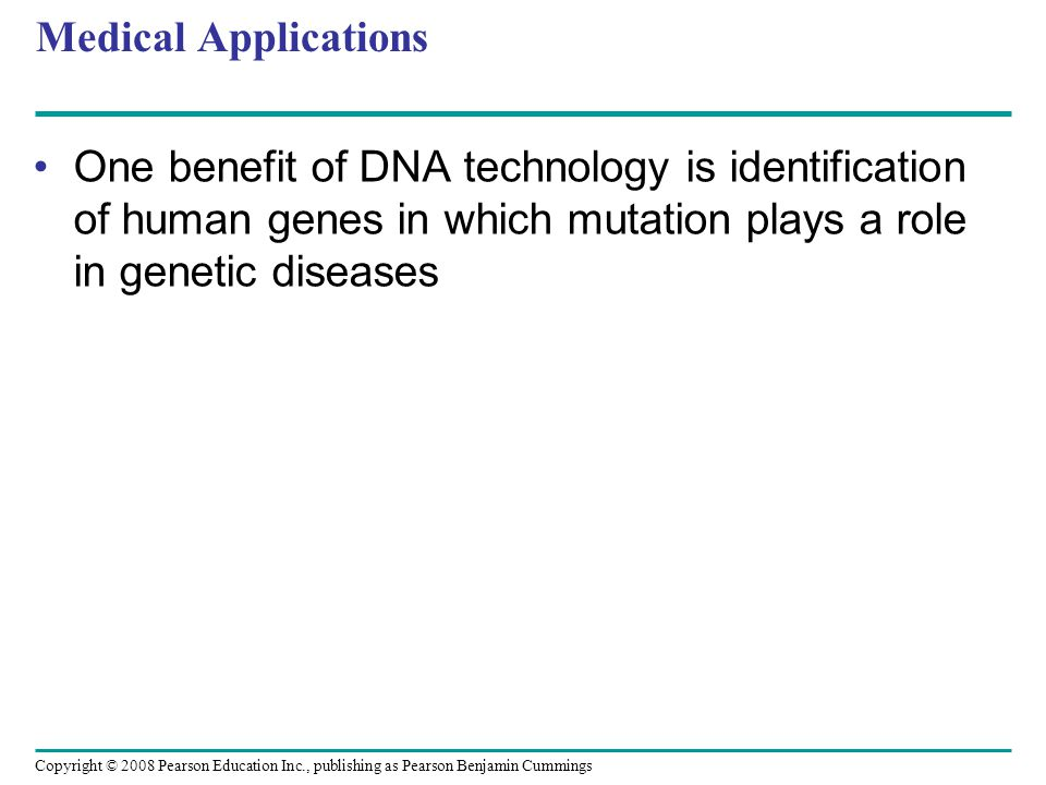 Copyright © 2008 Pearson Education Inc., publishing as Pearson Benjamin Cummings Medical Applications One benefit of DNA technology is identification