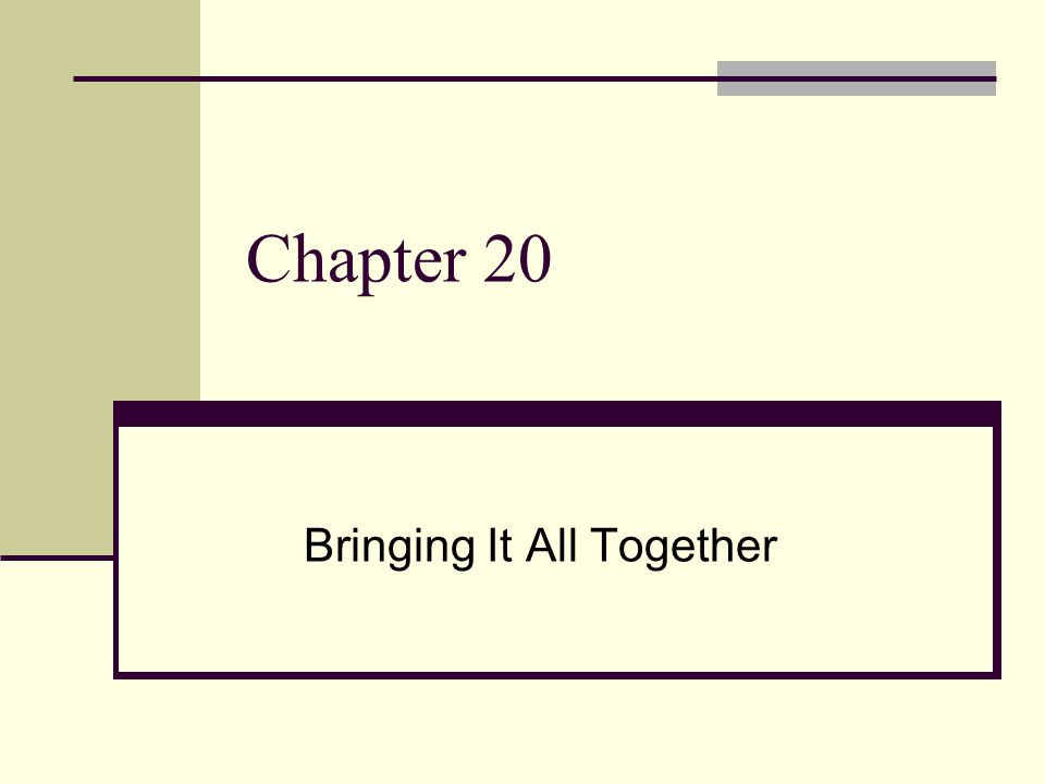 Chapter 20 Bringing It All Together