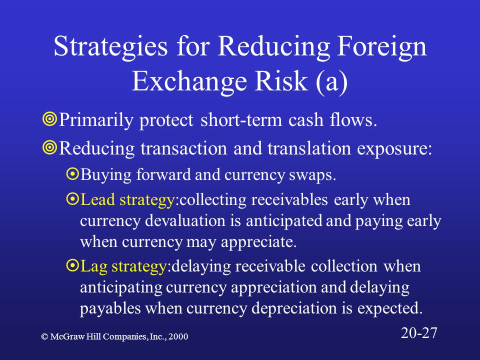© McGraw Hill Companies, Inc., 2000 Strategies for Reducing Foreign Exchange Risk (a)  Primarily protect short-term cash flows.