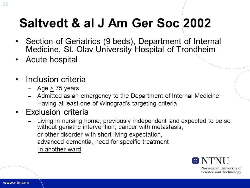 20 Saltvedt & al J Am Ger Soc 2002 Section of Geriatrics (9 beds), Department of Internal Medicine, St. Olav University Hospital of Trondheim Acute ho