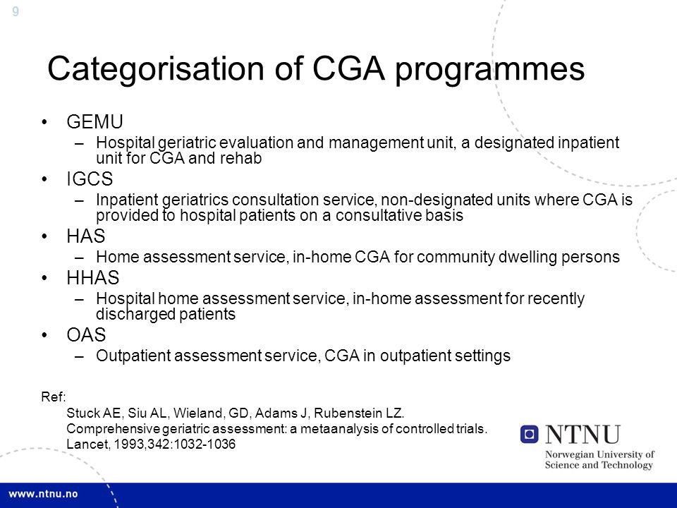 9 Categorisation of CGA programmes GEMU –Hospital geriatric evaluation and management unit, a designated inpatient unit for CGA and rehab IGCS –Inpati