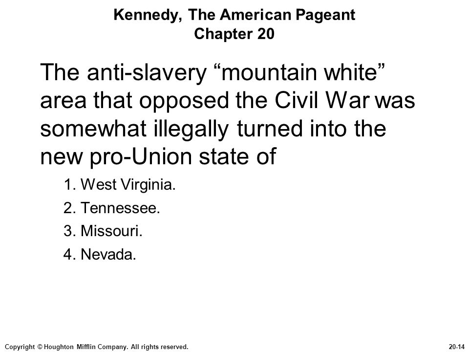 """Copyright © Houghton Mifflin Company. All rights reserved.20-14 Kennedy, The American Pageant Chapter 20 The anti-slavery """"mountain white"""" area that o"""