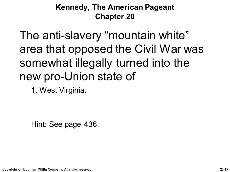 """Copyright © Houghton Mifflin Company. All rights reserved.20-15 Kennedy, The American Pageant Chapter 20 The anti-slavery """"mountain white"""" area that o"""