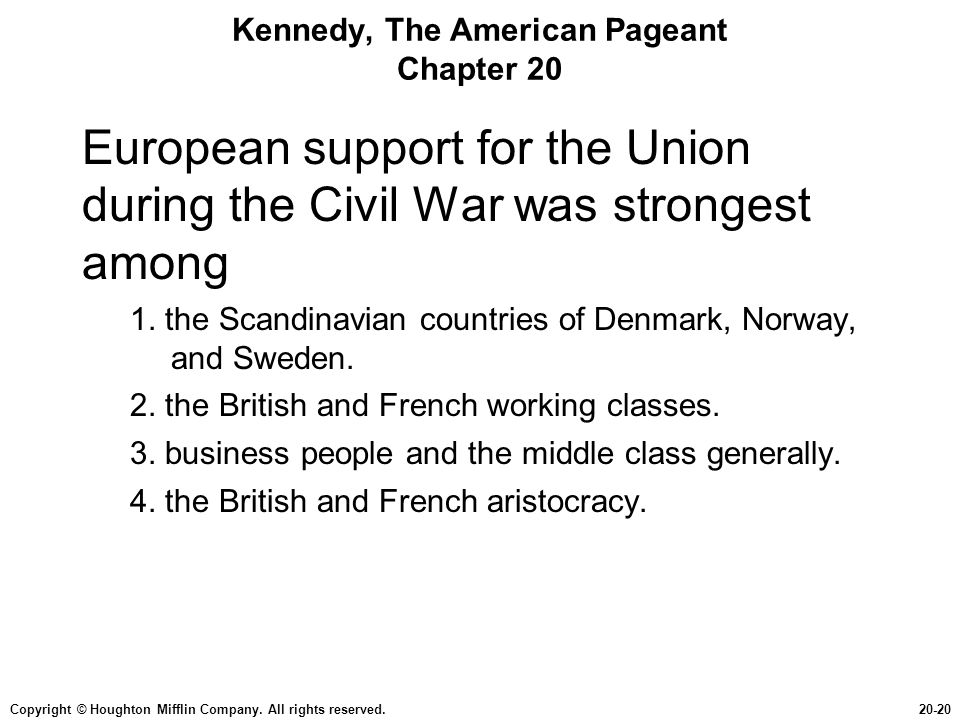 Copyright © Houghton Mifflin Company. All rights reserved.20-20 Kennedy, The American Pageant Chapter 20 European support for the Union during the Civ