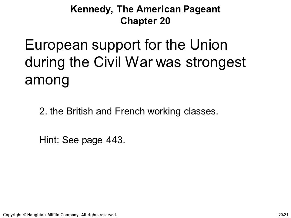 Copyright © Houghton Mifflin Company. All rights reserved.20-21 Kennedy, The American Pageant Chapter 20 European support for the Union during the Civ