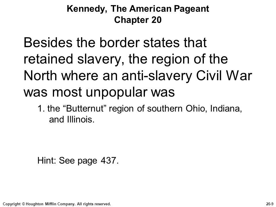 Copyright © Houghton Mifflin Company. All rights reserved.20-9 Kennedy, The American Pageant Chapter 20 Besides the border states that retained slaver