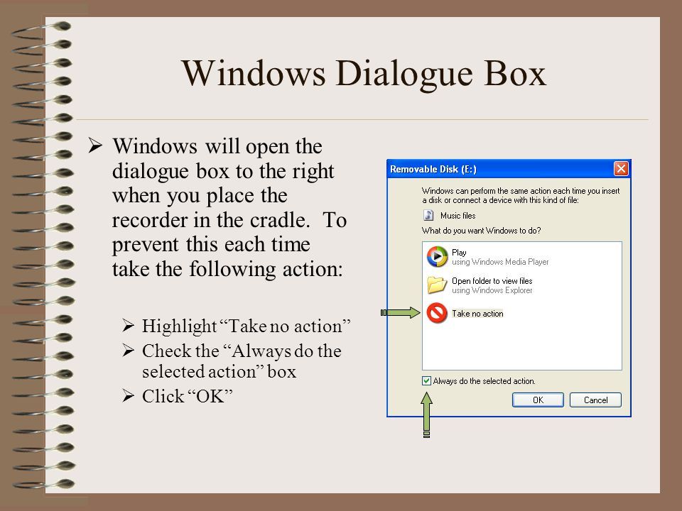 Windows Dialogue Box  Windows will open the dialogue box to the right when you place the recorder in the cradle.