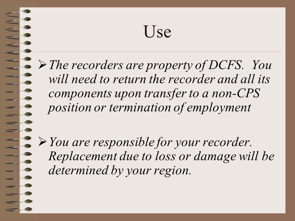 Use  The recorders are property of DCFS.