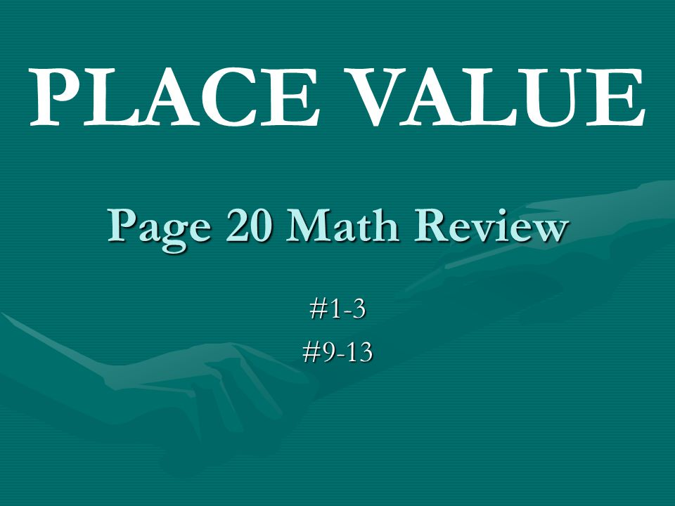 Page 20 Math Review #1-3#9-13 PLACE VALUE