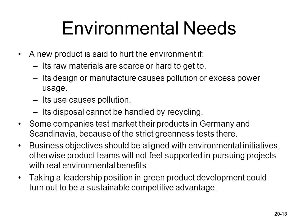 Environmental Needs A new product is said to hurt the environment if: –Its raw materials are scarce or hard to get to. –Its design or manufacture caus
