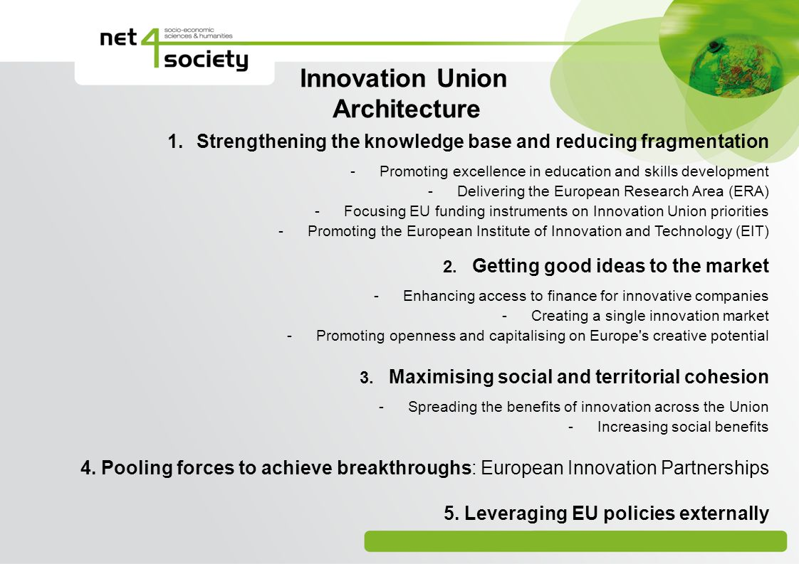 1.Strengthening the knowledge base and reducing fragmentation -Promoting excellence in education and skills development -Delivering the European Research Area (ERA) -Focusing EU funding instruments on Innovation Union priorities -Promoting the European Institute of Innovation and Technology (EIT) 2.