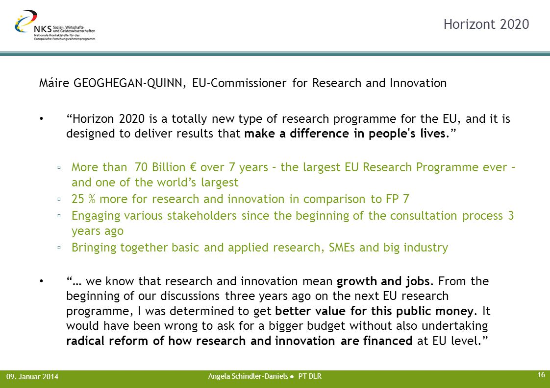 "09. Januar 2014 Horizont 2020 Máire GEOGHEGAN-QUINN, EU-Commissioner for Research and Innovation ""Horizon 2020 is a totally new type of research progr"